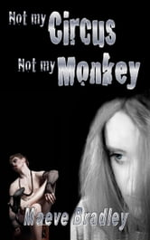 Not My Circus, Not My Monkey ebook by Maeve Bradley