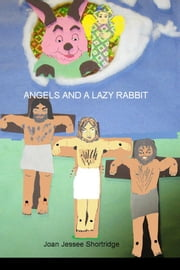 Angels and a Lazy Rabbit ebook by Joan Jessee Shortridge