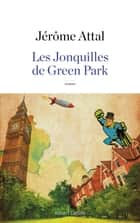 Les Jonquilles de Green Park ebook by Jérôme ATTAL