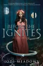 Before She Ignites ebook by Jodi Meadows