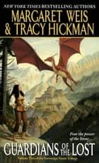 Guardians of the Lost - Volume Two of the Sovereign Stone Trilogy ebook by Margaret Weis, Tracy Hickman