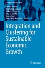Integration and Clustering for Sustainable Economic Growth ebook by Olga A. Boris, Valentina E. Sukhova, Aleksey F. Rogachev,...