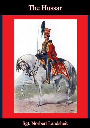 The Hussar [1845 Edition] ebook by Sgt. Norbert Landsheit