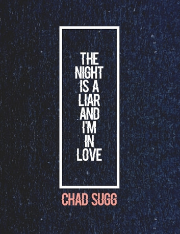 The Night Is a Liar and I'm In Love ebook by Chad Sugg