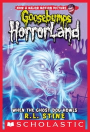 When the Ghost Dog Howls (Goosebumps Horrorland #13) ebook by R.L. Stine