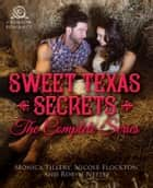 Sweet Texas Secrets - The Complete Series eBook von Monica Tillery, Nicole Flockton, Robyn Neeley
