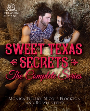 Sweet Texas Secrets - The Complete Series ebook by Monica Tillery,Nicole Flockton,Robyn Neeley