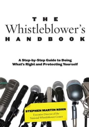 Whistleblower's Handbook: A Step-By-Step Guide to Doing What's Right and Protecting Yourself ebook by Kohn, Stephen Martin
