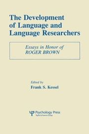 The Development of Language and Language Researchers - Essays in Honor of Roger Brown ebook by Frank S. Kessel