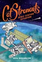 CatStronauts: Space Station Situation ebook by Drew Brockington
