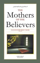 The Mothers Of The Believers ebook by Imam Mohibbuddin Tabari