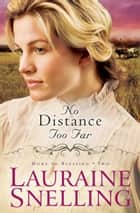 No Distance Too Far (Home to Blessing Book #2) 電子書籍 by Lauraine Snelling