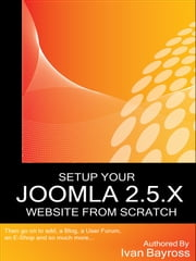 Setup Your Joomla 2.5.X Website From Scratch ebook by Ivan Bayross