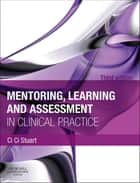 Mentoring, Learning and Assessment in Clinical Practice ebook by Ci Ci Stuart