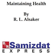 Maintaining Health, (formerly Health and Efficiency) ebook by R. L. Alsaker