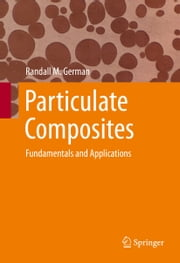 Particulate Composites - Fundamentals and Applications ebook by Randall M. German