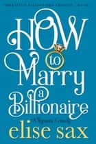 How to Marry a Billionaire ebook by Elise Sax