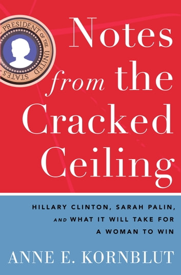 Notes from the Cracked Ceiling eBook by Anne E. Kornblut