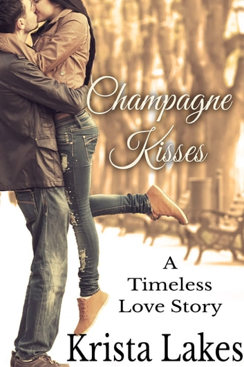 Champagne Kisses - A Timeless Love Story ebook by Krista Lakes