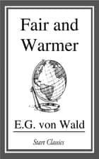 Fair and Warmer ebook by E. G. von Wald