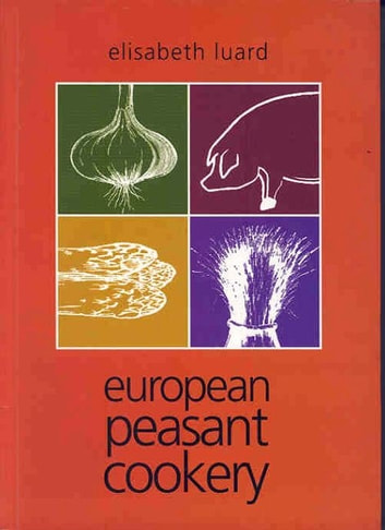 European Peasant Cookery ebook by Elisabeth Luard