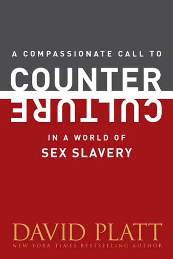 A Compassionate Call to Counter Culture in a World of Sex Slavery ebook by David Platt
