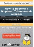 How to Become a Mophead Trimmer-and-wrapper - How to Become a Mophead Trimmer-and-wrapper ebook by Cletus Kingsley
