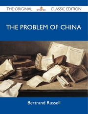 The Problem of China - The Original Classic Edition ebook by Russell Bertrand
