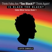 "Think Folks Are ""Too Black?"" Think Again! - Is Black too Black ebook by Lupita Samuels"