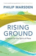 Rising Ground - A Search for the Spirit of Place ebook by Philip Marsden