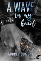 A wave in my heart ebook by Audrey Dumont