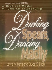 Ducking Spears, Dancing Madly ebook by Parks, Lewis