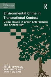 Environmental Crime in Transnational Context - Global Issues in Green Enforcement and Criminology ebook by Toine Spapens,Rob White,Wim Huisman