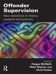 Offender Supervision - New Directions in Theory, Research and Practice ebook by Fergus McNeill,Peter Raynor,Chris Trotter