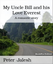 My Uncle Bill and his Love Everest - A romantic story ebook by Peter Jalesh