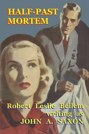 Half-Past Mortem ebook by Robert Leslie Bellem,John A. Saxon