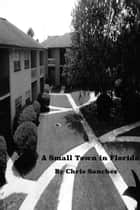 A Small Town in Florida ebook by Chris Sanchez