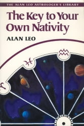 The Key to Your Own Nativity ebook by Alan Leo