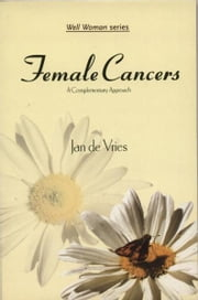 Female Cancers - A Complementary Approach ebook by Jan de Vries