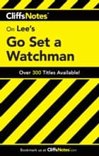 CliffsNotes on Lee's Go Set a Watchman ebook by Gregory Coles