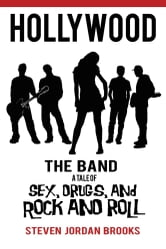 HOLLYWOOD The Band - A Tale of Sex, Drugs, and Rock and Roll ebook by Steven Jordan Brooks