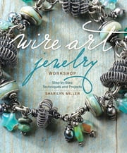 Wire Art Jewelry Workshop - Step-by-Step Techniques and Projects ebook by Kobo.Web.Store.Products.Fields.ContributorFieldViewModel