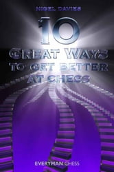 10 Great Ways to Get Better at Chess ebook by Nigel Davies
