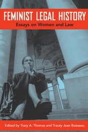 Feminist Legal History - Essays on Women and Law ebook by Tracy A. Thomas,Tracey Jean Boisseau