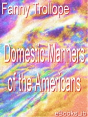 Domestic Manners of the Americans ebook by Trollope, Fanny