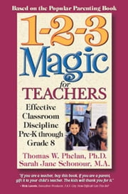 1-2-3 Magic for Teachers: Effective Classroom Discipline Pre-K through Grade 8 ebook by Phelan, PhD., Thomas W.
