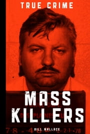 Mass Killers - Compelled to Destroy ebook by Bill Wallace
