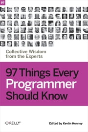 97 Things Every Programmer Should Know - Collective Wisdom from the Experts ebook by Kevlin Henney