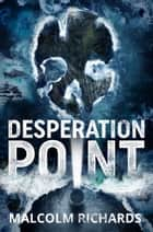 Desperation Point ebook by Malcolm Richards