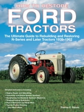 How to Restore Ford Tractors - The Ultimate Guide to Rebuilding and Restoring N-Series and Later Tractors 1939-1962 ebook by Tharran E Gaines